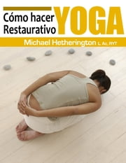 Cómo hacer Yoga Restaurativa ebook by Kobo.Web.Store.Products.Fields.ContributorFieldViewModel