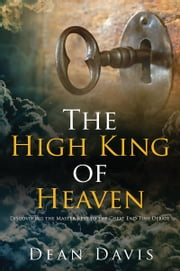 The High King of Heaven ebook by Dean Davis