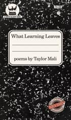 What Learning Leaves ebook by Taylor Mali