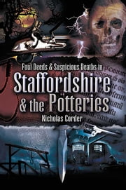 Foul Deeds and Suspicious Deaths in Staffordshire & The Potteries ebook by Nicholas Corder