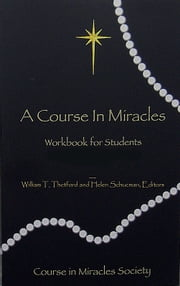 A Course in Miracles: Original Edition Workbook for Students ebook by William T. Thetford and Helen Schucman