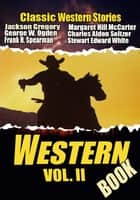 THE WESTERN BOOK VOL. II - 21 CLASSIC WESTERN STORIES ebook by WILLIAM MACLEOD RAINE, JACKSON GREGORY, STEWART EDWARD WHITE