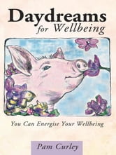 Daydreams for Wellbeing - You Can Energise Your Wellbeing ebook by Pam Curley
