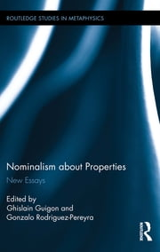 Nominalism about Properties - New Essays ebook by Ghislain Guigon,Gonzalo Rodriguez-Pereyra