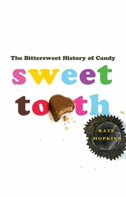 Sweet Tooth - The Bittersweet History of Candy ebook by Kate Hopkins