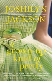 A Grown-Up Kind of Pretty - A Novel ebook by Joshilyn Jackson
