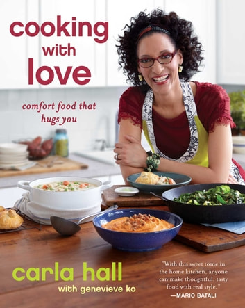 Cooking with Love - Comfort Food that Hugs You ebook by Carla Hall
