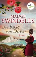 Die Rose von Dover - Roman eBook by Madge Swindells