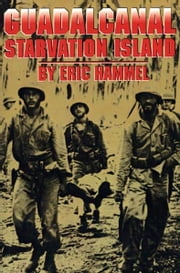 Guadalcanal: Starvation Island ebook by Eric Hammel