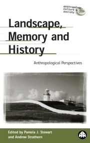 Landscape, Memory and History - Anthropological Perspectives eBook by Pamela J. Stewart, Andrew Strathern