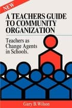 A Teachers Guide to Community Organization ebook by Gary B. Wilson