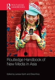 Routledge Handbook of New Media in Asia ebook by Larissa Hjorth,Olivia Khoo