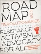 Road Map for Revolutionaries - Resistance, Activism, and Advocacy for All ebook by Carolyn Gerin, Elisa Camahort Page, Jamia Wilson