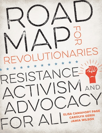 Road Map for Revolutionaries - Resistance, Activism, and Advocacy for All ebook by Carolyn Gerin,Elisa Camahort Page,Jamia Wilson