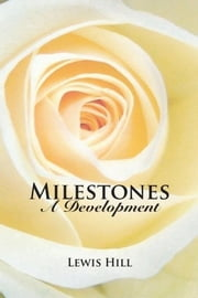 Milestones - A Development ebook by Lewis Hill