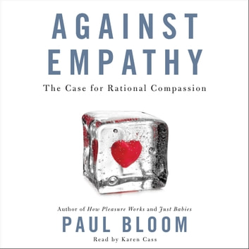 Against Empathy - The Case for Rational Compassion audiobook by Paul Bloom