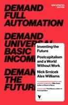 Inventing the Future - Postcapitalism and a World Without Work ebook by Nick SRNICEK, Alex Williams