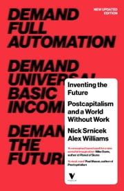 Inventing the Future - Postcapitalism and a World Without Work ebook by Nick SRNICEK,Alex Williams