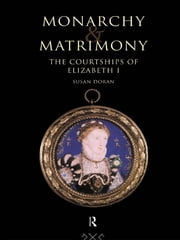 Monarchy and Matrimony - The Courtships of Elizabeth I ebook by Susan Doran