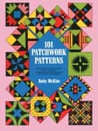 101 Patchwork Patterns ebook by