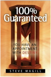 100% Guaranteed: You Have An Appointment With Destiny ebook by Steve Magill