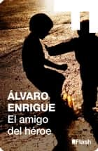 El amigo del héroe ebook by Álvaro Enrigue