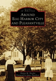 Around Egg Harbor City and Pleasantville ebook by James Davidson,Dennis M. Niceler