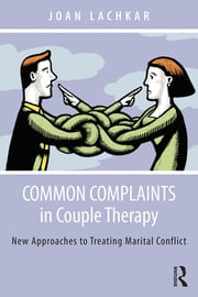 Common Complaints in Couple Therapy - New Approaches to Treating Marital Conflict ebook by Joan Lachkar