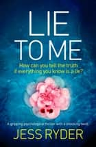 Lie to Me - A gripping psychological thriller with a shocking twist ebook by Jess Ryder