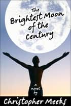 The Brightest Moon of the Century ebook by Christopher Meeks