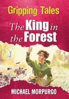 Gripping Tales: The King in the Forest ebook by Michael Morpurgo,Tony Kerins