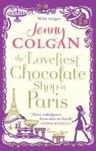 The Loveliest Chocolate Shop in Paris ebook by Jenny Colgan