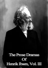 The Prose Dramas Of Henrik Ibsen, Vol. III ebook by Henrik Ibsen