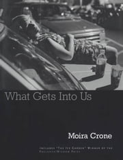 What Gets Into Us ebook by Moira Crone