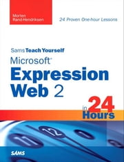 Sams Teach Yourself Microsoft Expression Web 2 in 24 Hours ebook by Rand-Hendriksen, Morten