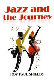 Jazz and the Journey ebook by Roy Paul Shields