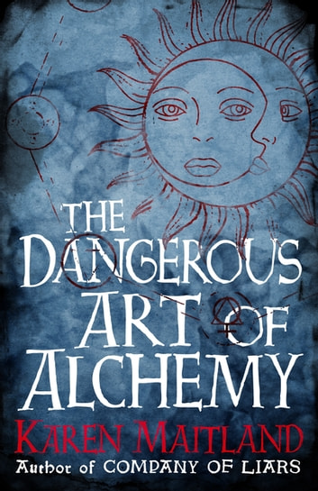 The Dangerous Art of Alchemy - A fascinating free e-short accompaniment to The Raven's Head ebook by Karen Maitland