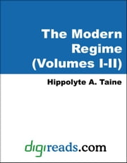 The Modern Regime (Volumes I-II) ebook by Taine, Hippolyte A.