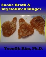 Snake Broth & Crystallized Ginger ebook by YoonOk Kim