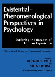 Existential-Phenomenological Perspectives in Psychology - Exploring the Breadth of Human Experience ebook by Ronald S. Valle,James F.T. Bugental,Steen Halling