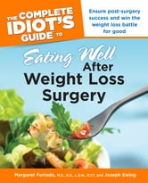 The Complete Idiot's Guide to Eating Well After Weight Losssurgery ebook by Joseph Ewing RD, LDN,Margaret Furtado M.S; L.D.N; R.D; R.Y.T.