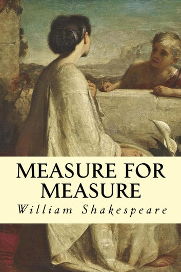 measure for measure by shakespeare Measure for measure in plain and simple english (a modern translation and the original version) (classics retold book 17) jan 13, 2014 by william shakespeare and bookcaps.