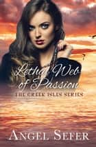 Lethal Web of Passion - The Greek Isles Series, #5 ebook by Angel Sefer