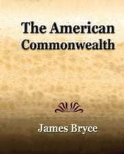 The American Commonwealth ebook by  Viscount James Bryce Bryce