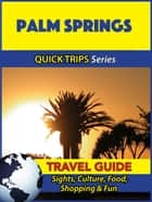 Palm Springs Travel Guide (Quick Trips Series) - Sights, Culture, Food, Shopping & Fun ebook by Jody Swift