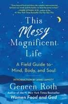 This Messy Magnificent Life - A Field Guide ekitaplar by Geneen Roth, Anne Lamott