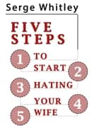 5 Steps to Start Hating Your Wife ebook by Serge Whitley
