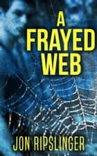 A Frayed Web ebook by Jon Ripslinger