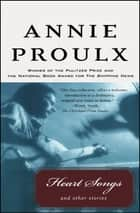 Heart Songs and Other Stories ebook by Annie Proulx