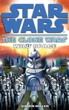 Clone Wars: Wild Space ebook by Karen Miller